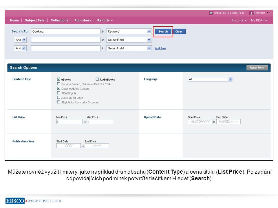  www.ebsco.com Můžete rovněž využít limitery, jako například druh obsahu (Content Type) a cenu titulu (List Price). Po zadání odpovídajících podmínek