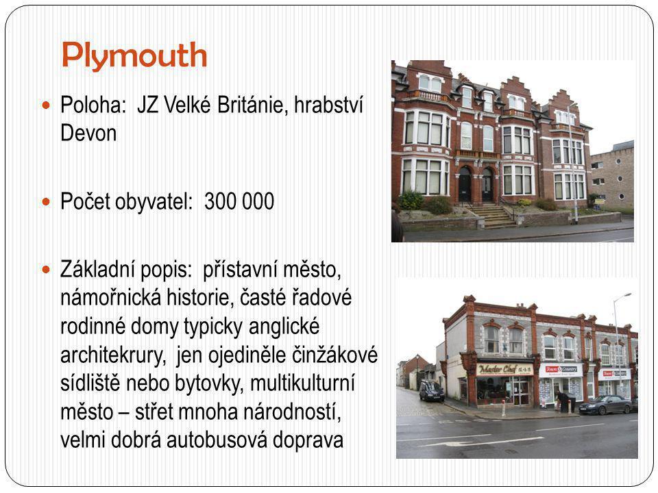 Plymouth  Poloha: JZ Velké Británie, hrabství Devon  Počet obyvatel: 300 000  Základní popis: přístavní město, námořnická historie, časté řadové ro