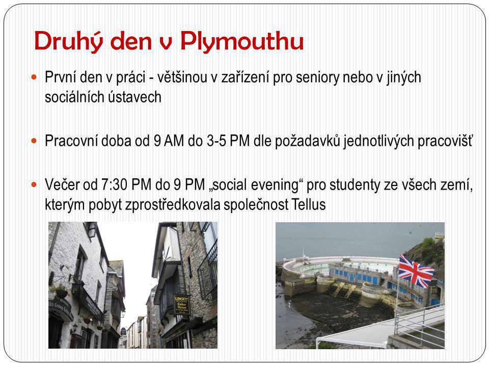 Druhý den v Plymouthu  První den v práci - většinou v zařízení pro seniory nebo v jiných sociálních ústavech  Pracovní doba od 9 AM do 3-5 PM dle po