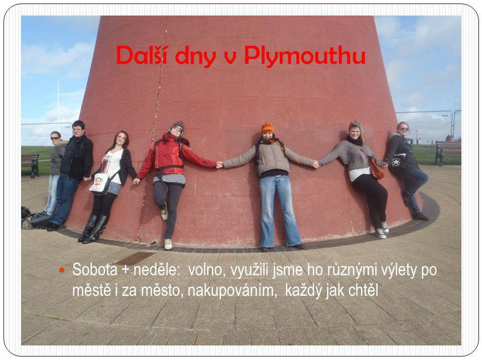 Další dny v Plymouthu  Sobota + neděle: volno, využili jsme ho různými výlety po městě i za město, nakupováním, každý jak chtěl