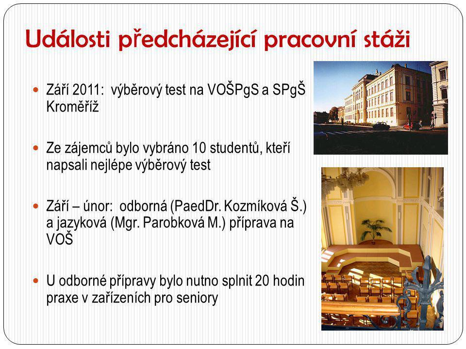 Události p ř edcházející pracovní stáži  Září 2011: výběrový test na VOŠPgS a SPgŠ Kroměříž  Ze zájemců bylo vybráno 10 studentů, kteří napsali nejl