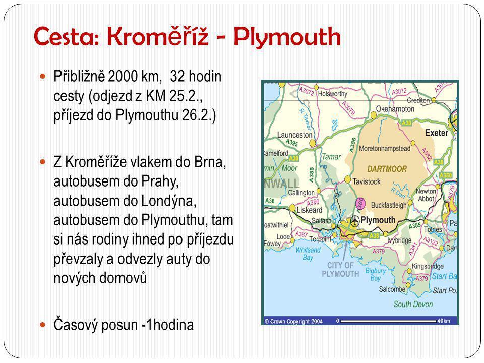 Cesta: Krom ěř íž - Plymouth  Přibližně 2000 km, 32 hodin cesty (odjezd z KM 25.2., příjezd do Plymouthu 26.2.)  Z Kroměříže vlakem do Brna, autobus