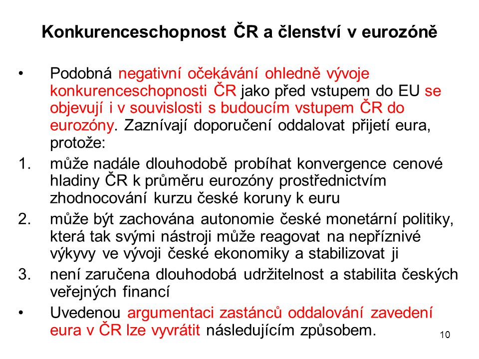 10 Konkurenceschopnost ČR a členství v eurozóně •Podobná negativní očekávání ohledně vývoje konkurenceschopnosti ČR jako před vstupem do EU se objevuj