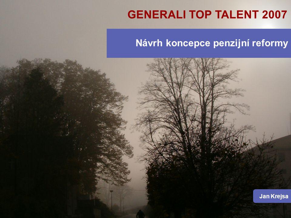 GENERALI TOP TALENT 2007 Návrh koncepce penzijní reformy Jan Krejsa