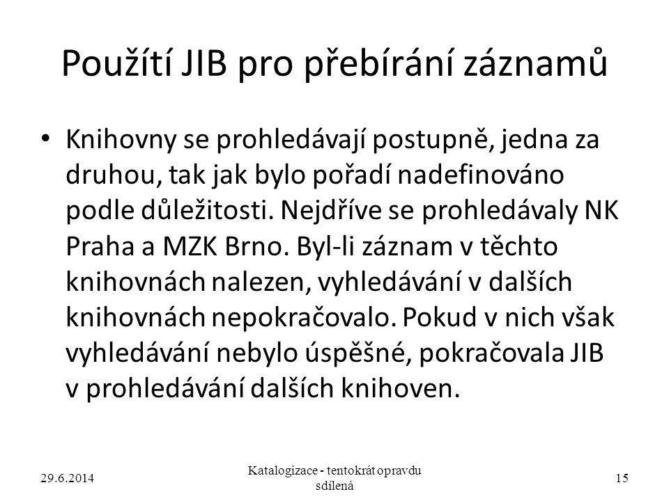 Použítí JIB pro přebírání záznamů • Knihovny se prohledávají postupně, jedna za druhou, tak jak bylo pořadí nadefinováno podle důležitosti. Nejdříve s