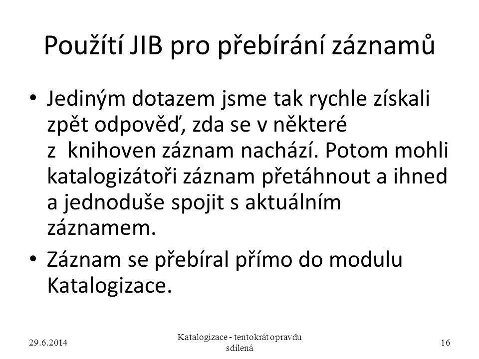 Použítí JIB pro přebírání záznamů • Jediným dotazem jsme tak rychle získali zpět odpověď, zda se v některé z knihoven záznam nachází. Potom mohli kata