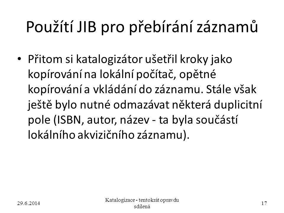 Použítí JIB pro přebírání záznamů • Přitom si katalogizátor ušetřil kroky jako kopírování na lokální počítač, opětné kopírování a vkládání do záznamu.