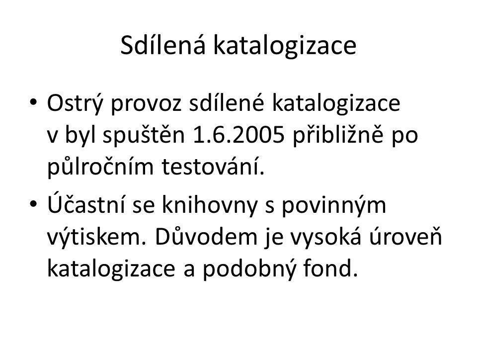 Sdílená katalogizace • Ostrý provoz sdílené katalogizace v byl spuštěn 1.6.2005 přibližně po půlročním testování. • Účastní se knihovny s povinným výt