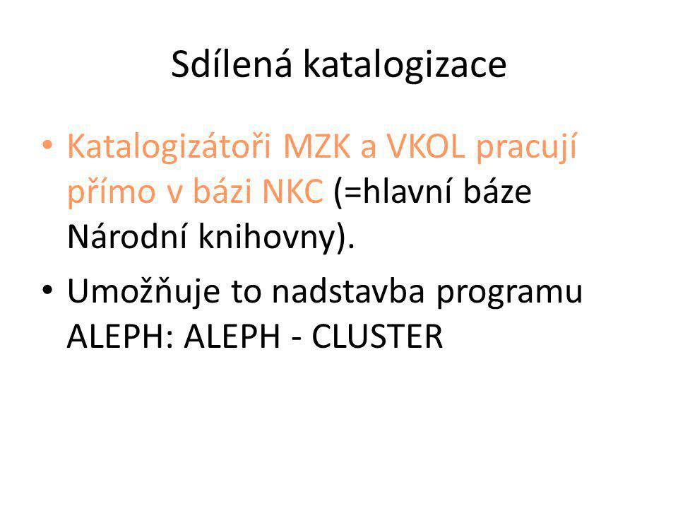 Sdílená katalogizace • Katalogizátoři MZK a VKOL pracují přímo v bázi NKC (=hlavní báze Národní knihovny). • Umožňuje to nadstavba programu ALEPH: ALE