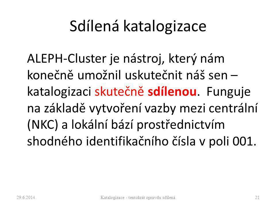 Sdílená katalogizace ALEPH-Cluster je nástroj, který nám konečně umožnil uskutečnit náš sen – katalogizaci skutečně sdílenou. Funguje na základě vytvo