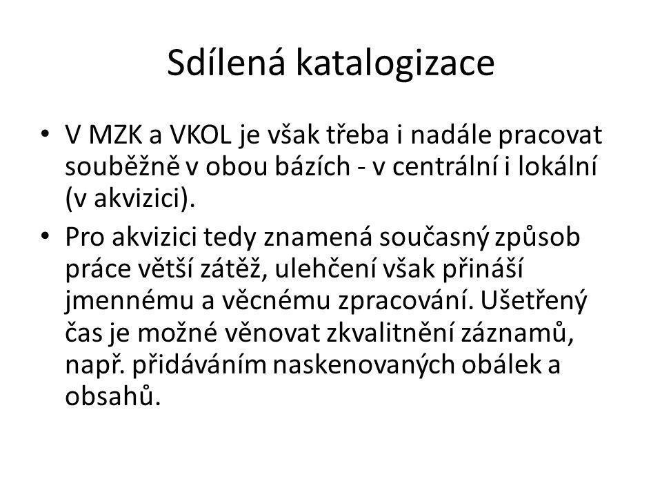 Sdílená katalogizace • V MZK a VKOL je však třeba i nadále pracovat souběžně v obou bázích - v centrální i lokální (v akvizici). • Pro akvizici tedy z