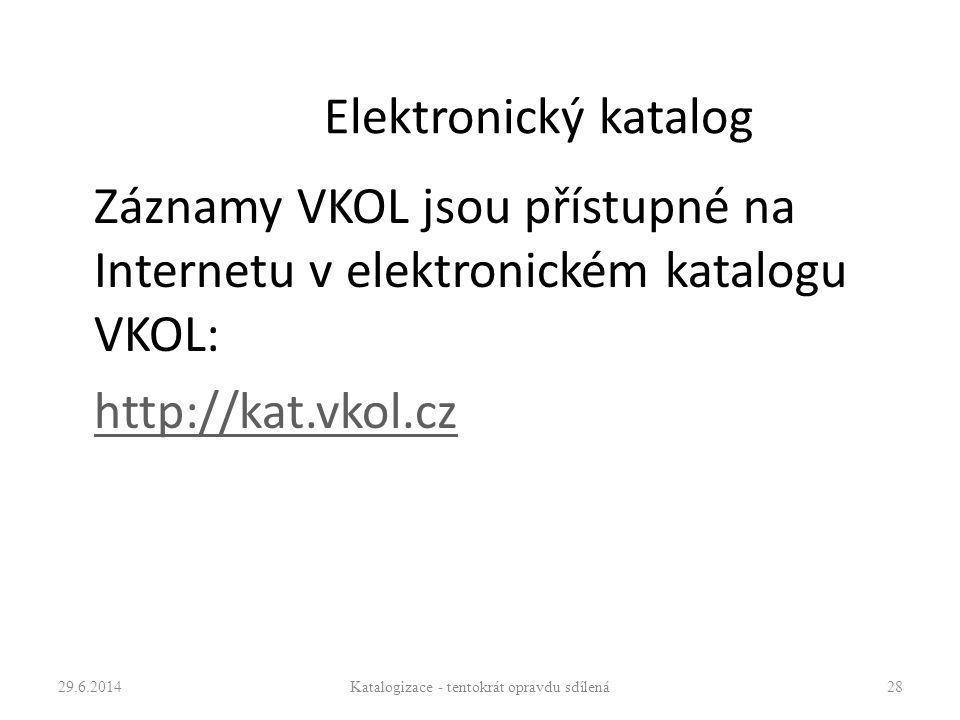 Elektronický katalog Záznamy VKOL jsou přístupné na Internetu v elektronickém katalogu VKOL: http://kat.vkol.cz 29.6.2014Katalogizace - tentokrát opra