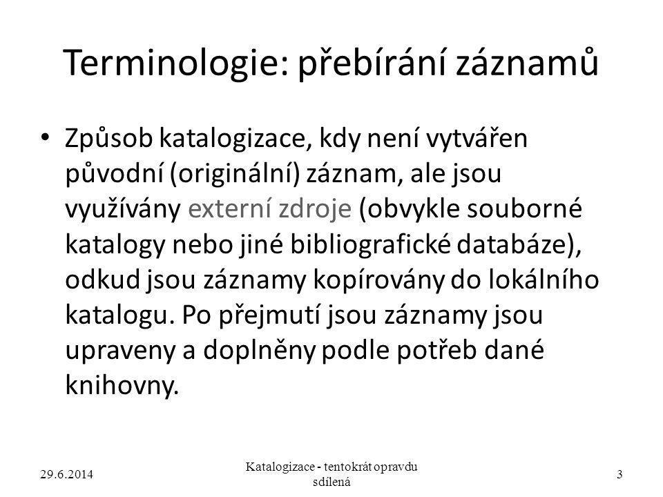 Terminologie: přebírání záznamů • Způsob katalogizace, kdy není vytvářen původní (originální) záznam, ale jsou využívány externí zdroje (obvykle soubo