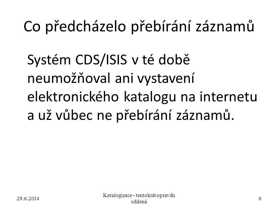 Co předcházelo přebírání záznamů Systém CDS/ISIS v té době neumožňoval ani vystavení elektronického katalogu na internetu a už vůbec ne přebírání zázn