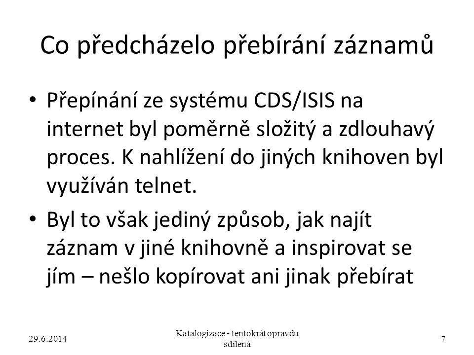 Co předcházelo přebírání záznamů • Přepínání ze systému CDS/ISIS na internet byl poměrně složitý a zdlouhavý proces. K nahlížení do jiných knihoven by