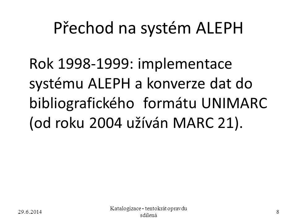 Přechod na systém ALEPH Rok 1998-1999: implementace systému ALEPH a konverze dat do bibliografického formátu UNIMARC (od roku 2004 užíván MARC 21). 29