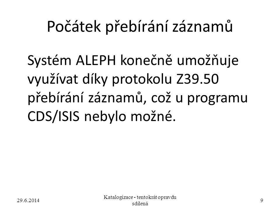 Počátek přebírání záznamů Systém ALEPH konečně umožňuje využívat díky protokolu Z39.50 přebírání záznamů, což u programu CDS/ISIS nebylo možné. 29.6.2