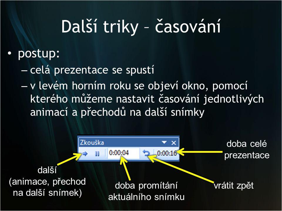 Další triky – časování • postup: – celá prezentace se spustí – v levém horním roku se objeví okno, pomocí kterého můžeme nastavit časování jednotlivýc