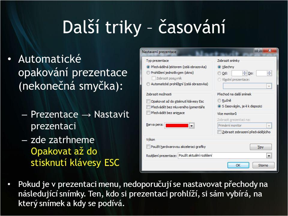 Další triky – časování • Automatické opakování prezentace (nekonečná smyčka): – Prezentace → Nastavit prezentaci – zde zatrhneme Opakovat až do stiskn
