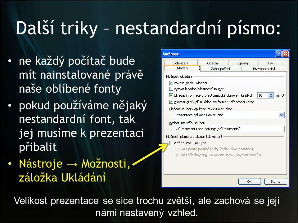 Další triky – nestandardní písmo: • ne každý počítač bude mít nainstalované právě naše oblíbené fonty • pokud používáme nějaký nestandardní font, tak