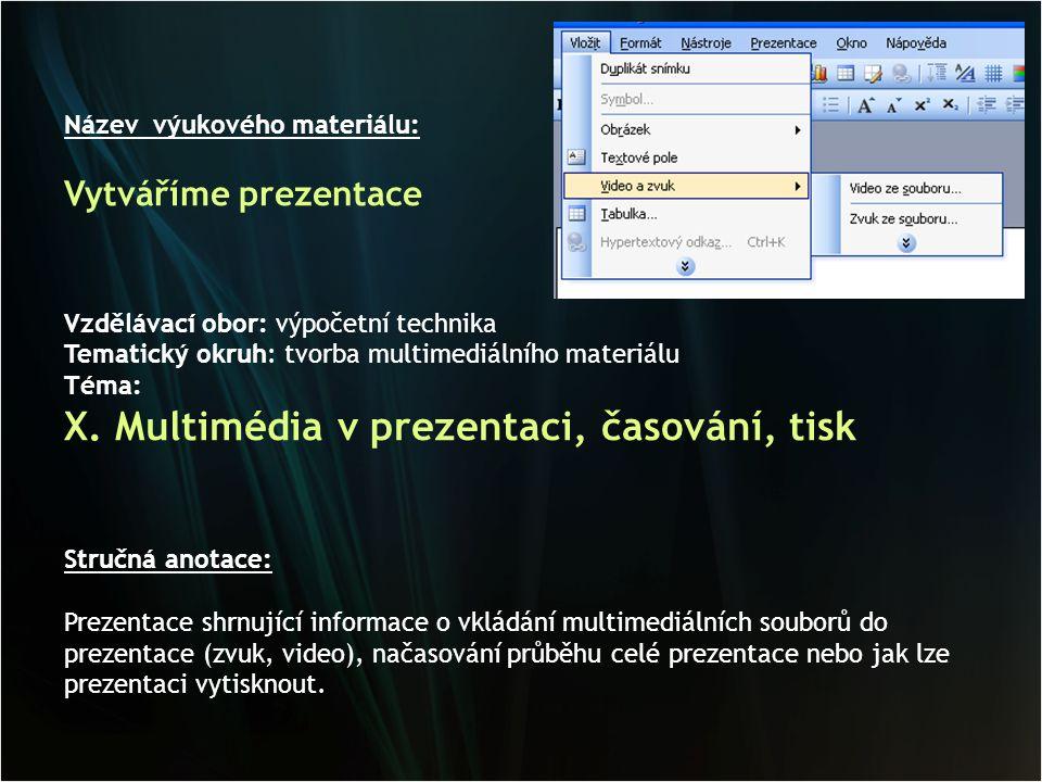 Název výukového materiálu: Vytváříme prezentace Vzdělávací obor: výpočetní technika Tematický okruh: tvorba multimediálního materiálu Téma: X. Multimé