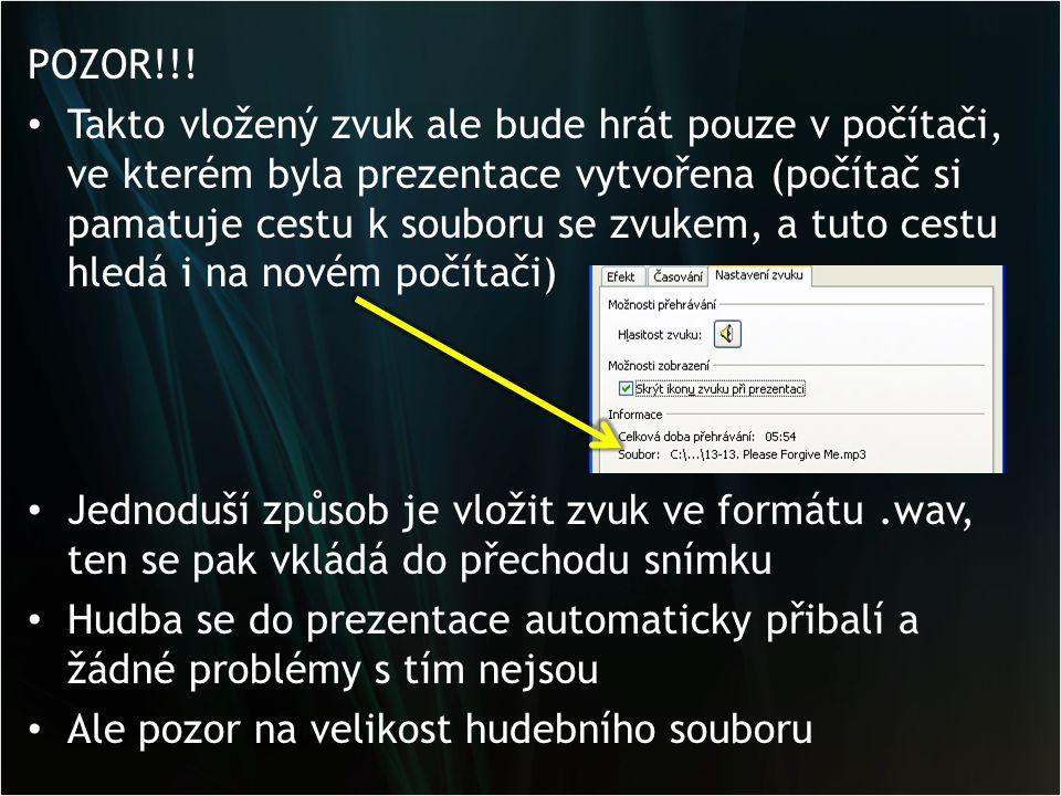 POZOR!!! • Takto vložený zvuk ale bude hrát pouze v počítači, ve kterém byla prezentace vytvořena (počítač si pamatuje cestu k souboru se zvukem, a tu