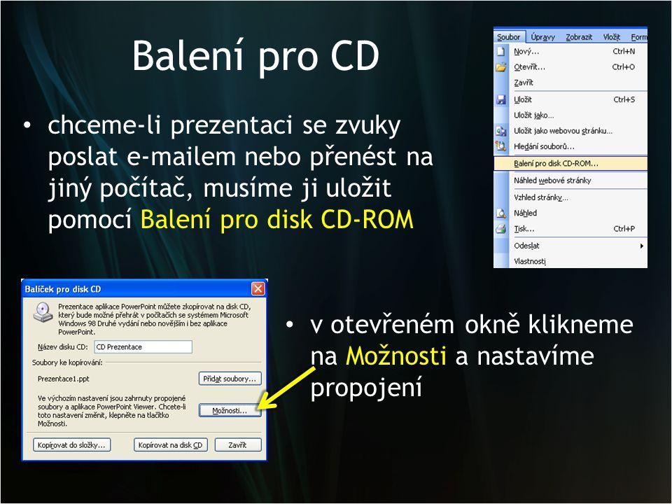 Balení pro CD • chceme-li prezentaci se zvuky poslat e-mailem nebo přenést na jiný počítač, musíme ji uložit pomocí Balení pro disk CD-ROM • v otevřen