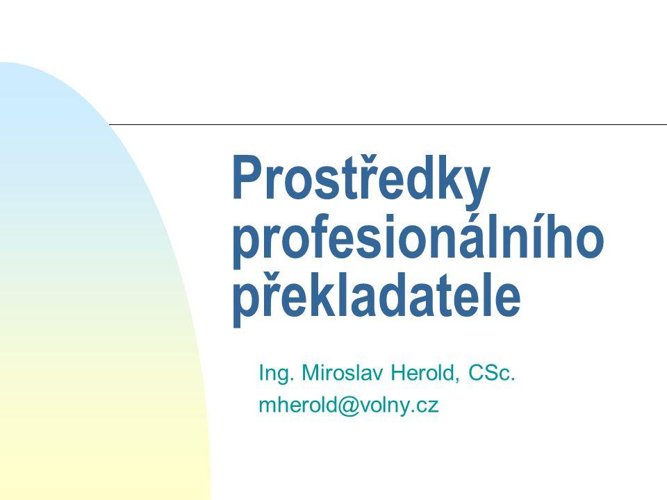 Prostředky profesionálního překladatele Ing. Miroslav Herold, CSc. mherold@volny.cz