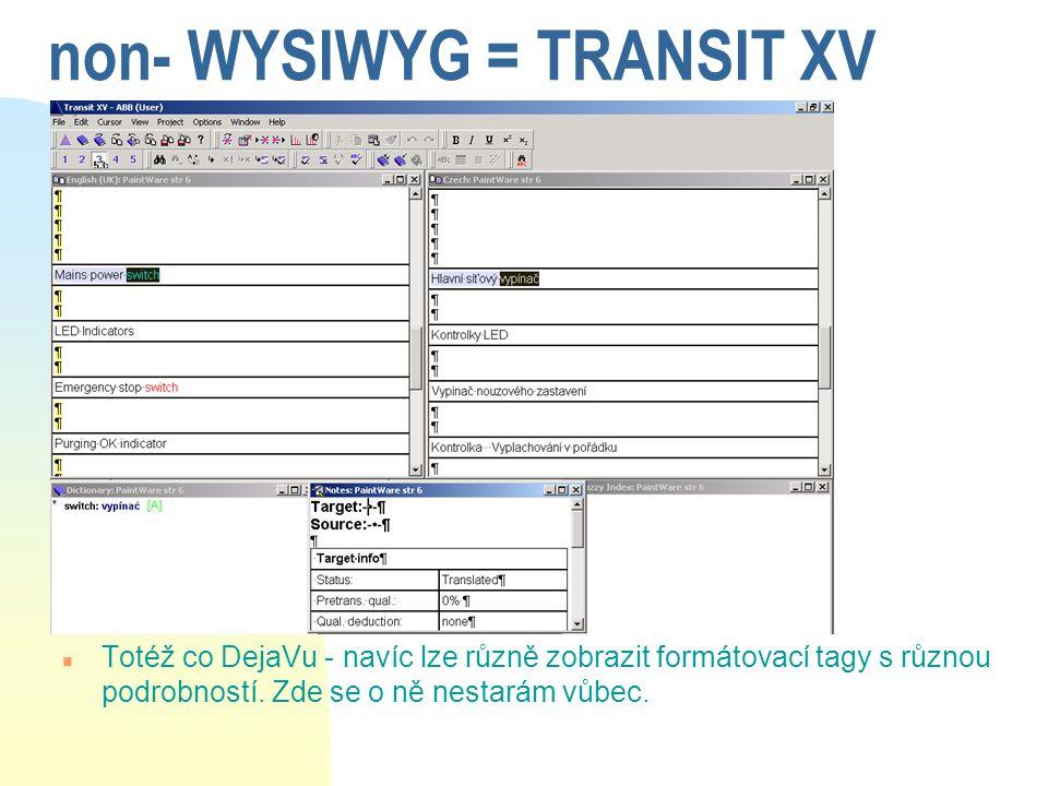 non- WYSIWYG = TRANSIT XV n Totéž co DejaVu - navíc lze různě zobrazit formátovací tagy s různou podrobností. Zde se o ně nestarám vůbec.