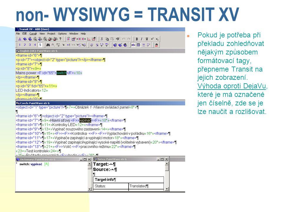non- WYSIWYG = TRANSIT XV n Pokud je potřeba při překladu zohledňovat nějakým způsobem formátovací tagy, přepneme Transit na jejich zobrazení. Výhoda