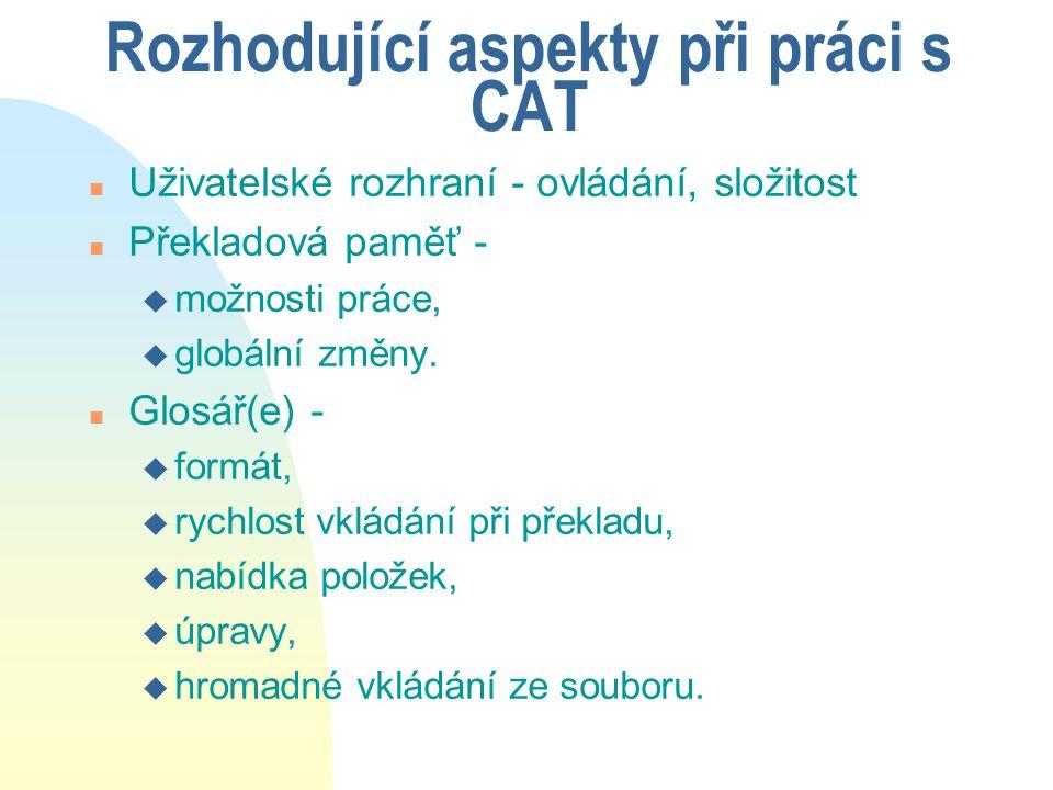 Rozhodující aspekty při práci s CAT n Uživatelské rozhraní - ovládání, složitost n Překladová paměť - u možnosti práce, u globální změny. n Glosář(e)