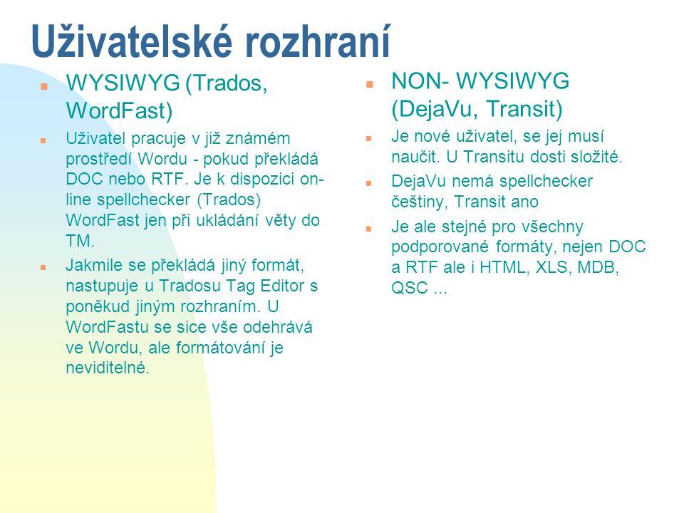 Uživatelské rozhraní n WYSIWYG (Trados, WordFast) n Uživatel pracuje v již známém prostředí Wordu - pokud překládá DOC nebo RTF. Je k dispozici on- li