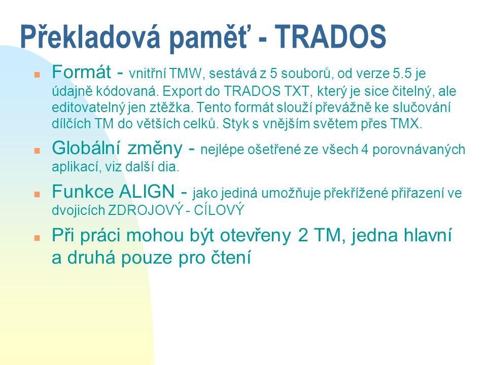 Překladová paměť - TRADOS n Formát - vnitřní TMW, sestává z 5 souborů, od verze 5.5 je údajně kódovaná. Export do TRADOS TXT, který je sice čitelný, a
