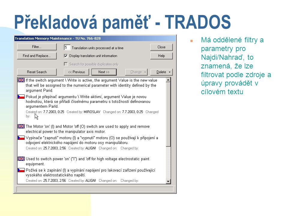 Překladová paměť - TRADOS n Má oddělené filtry a parametry pro Najdi/Nahraď, to znamená, že lze filtrovat podle zdroje a úpravy provádět v cílovém tex