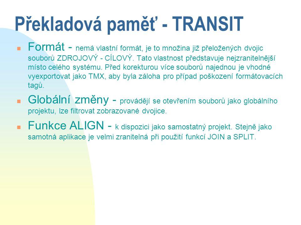 Překladová paměť - TRANSIT n Formát - nemá vlastní formát, je to množina již přeložených dvojic souborů ZDROJOVÝ - CÍLOVÝ. Tato vlastnost představuje