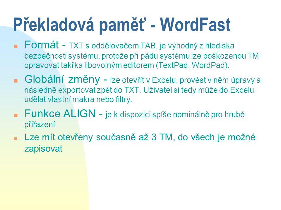 Překladová paměť - WordFast n Formát - TXT s oddělovačem TAB, je výhodný z hlediska bezpečnosti systému, protože při pádu systému lze poškozenou TM op