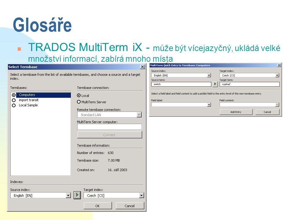 Glosáře n TRADOS MultiTerm iX - může být vícejazyčný, ukládá velké množství informací, zabírá mnoho místa