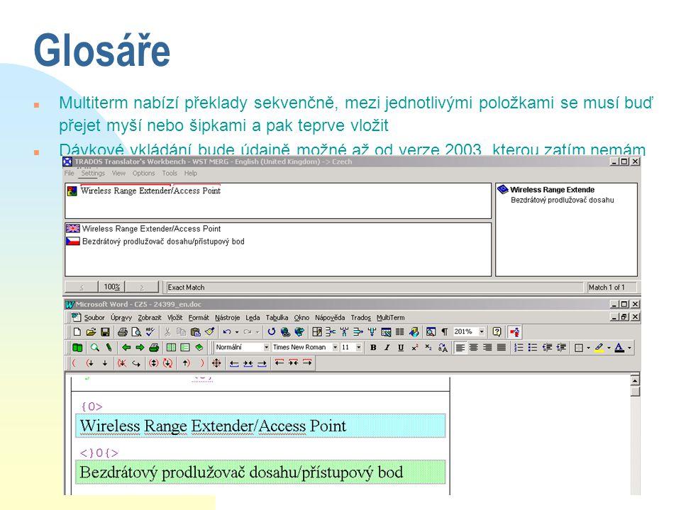 Glosáře n Multiterm nabízí překlady sekvenčně, mezi jednotlivými položkami se musí buď přejet myší nebo šipkami a pak teprve vložit n Dávkové vkládání