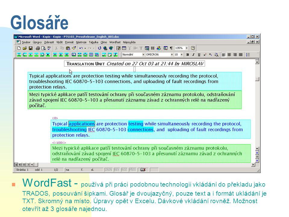Glosáře n WordFast - používá při práci podobnou technologii vkládání do překladu jako TRADOS, posouvání šipkami. Glosář je dvoujazyčný, pouze text a i