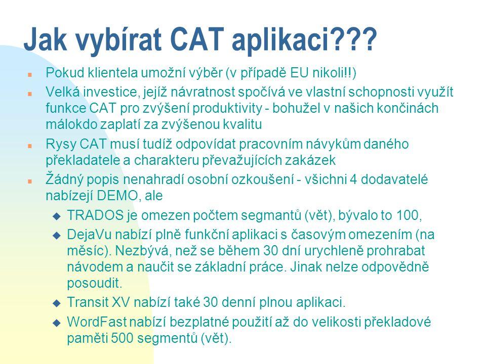 Jak vybírat CAT aplikaci??? n Pokud klientela umožní výběr (v případě EU nikoli!!) n Velká investice, jejíž návratnost spočívá ve vlastní schopnosti v