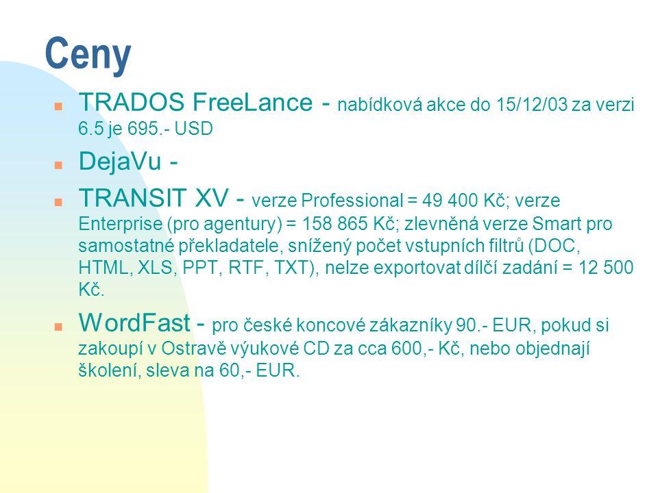 Ceny n TRADOS FreeLance - nabídková akce do 15/12/03 za verzi 6.5 je 695.- USD n DejaVu - n TRANSIT XV - verze Professional = 49 400 Kč; verze Enterpr