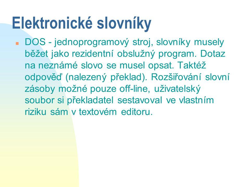Elektronické slovníky n DOS - jednoprogramový stroj, slovníky musely běžet jako rezidentní obslužný program. Dotaz na neznámé slovo se musel opsat. Ta