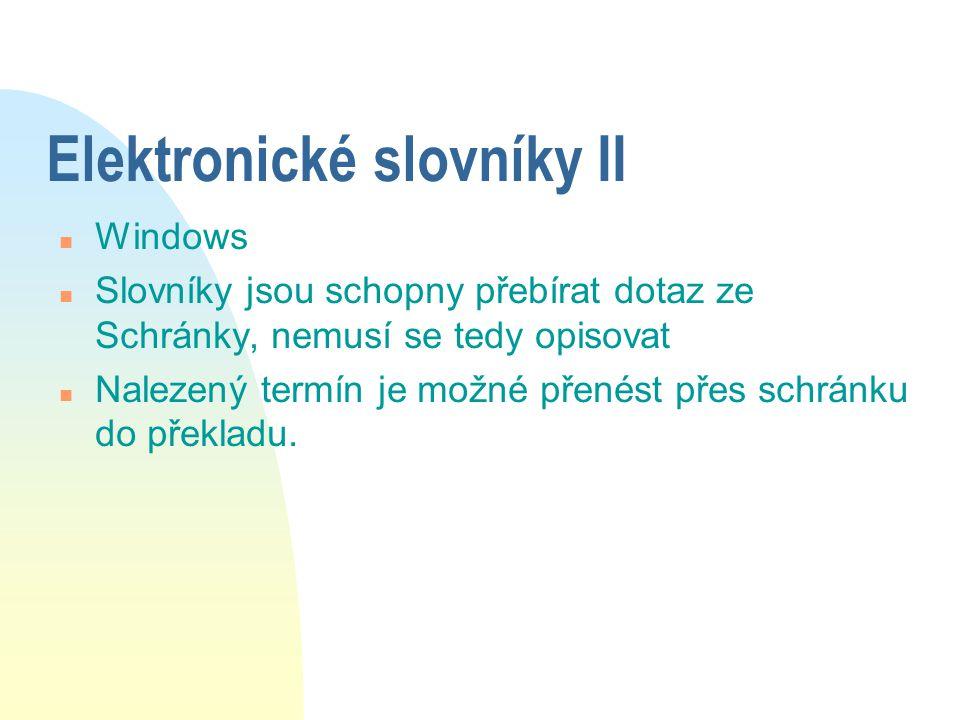 Elektronické slovníky II n Windows n Slovníky jsou schopny přebírat dotaz ze Schránky, nemusí se tedy opisovat n Nalezený termín je možné přenést přes