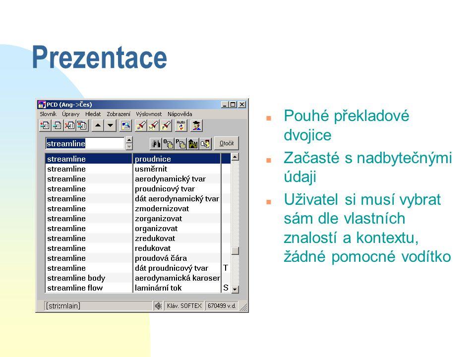 Prezentace n Pouhé překladové dvojice n Začasté s nadbytečnými údaji n Uživatel si musí vybrat sám dle vlastních znalostí a kontextu, žádné pomocné vo