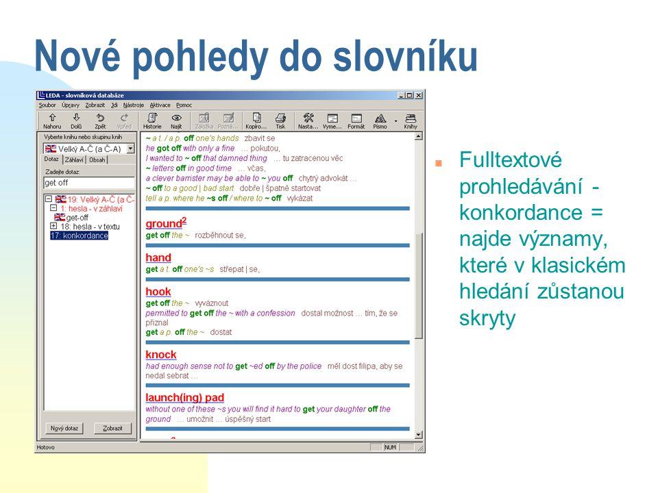 Nové pohledy do slovníku n Fulltextové prohledávání - konkordance = najde významy, které v klasickém hledání zůstanou skryty