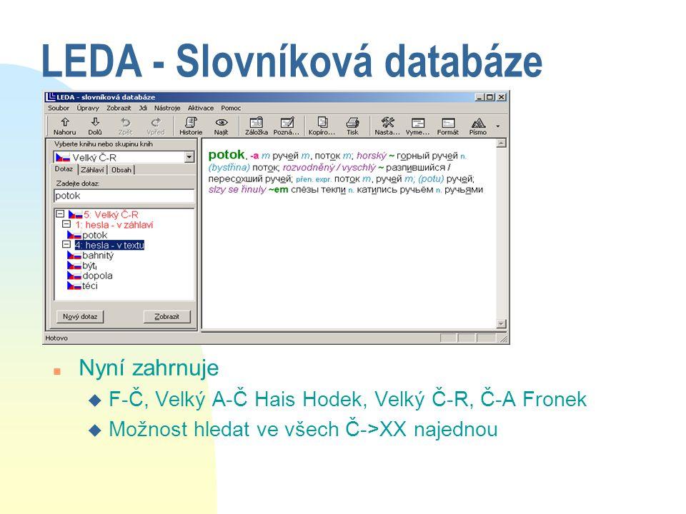 LEDA - Slovníková databáze n Nyní zahrnuje u F-Č, Velký A-Č Hais Hodek, Velký Č-R, Č-A Fronek u Možnost hledat ve všech Č->XX najednou