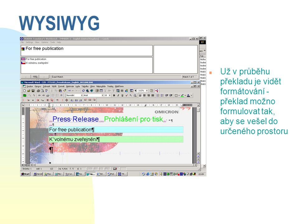 WYSIWYG n Už v průběhu překladu je vidět formátování - překlad možno formulovat tak, aby se vešel do určeného prostoru