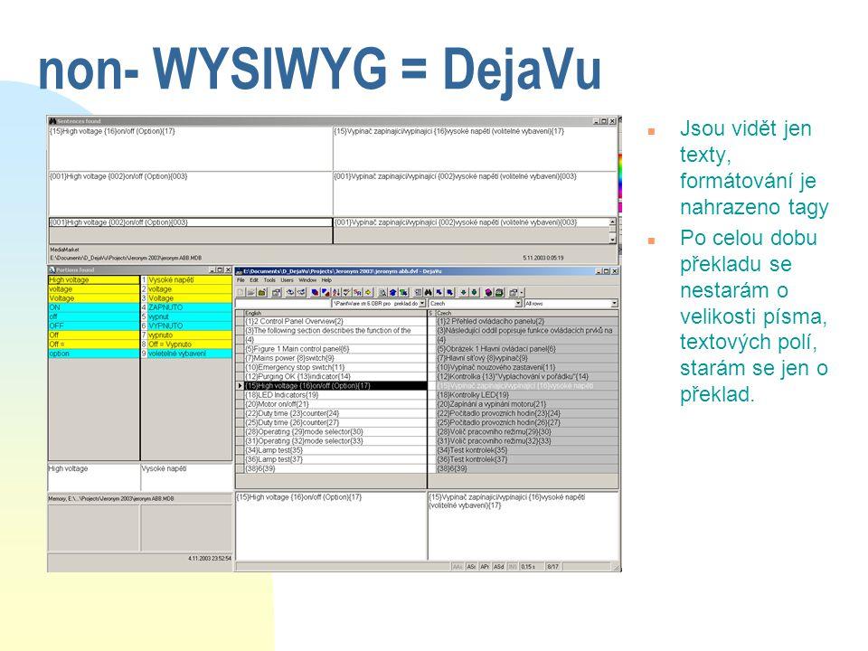 non- WYSIWYG = DejaVu n Jsou vidět jen texty, formátování je nahrazeno tagy n Po celou dobu překladu se nestarám o velikosti písma, textových polí, st