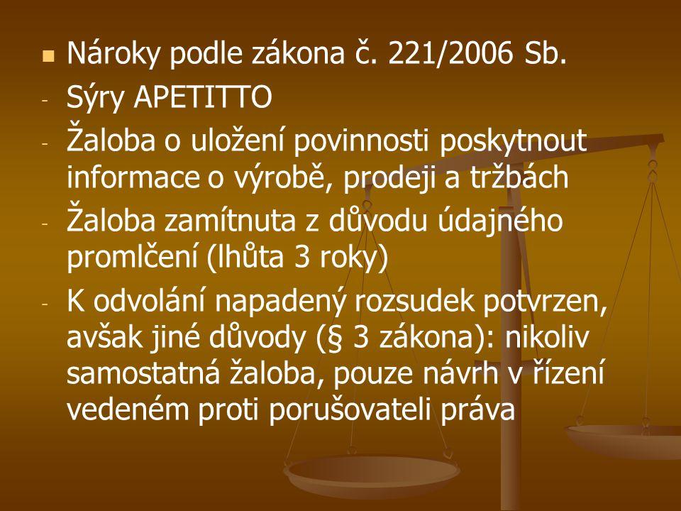   Nároky podle zákona č. 221/2006 Sb. - - Sýry APETITTO - - Žaloba o uložení povinnosti poskytnout informace o výrobě, prodeji a tržbách - - Žaloba