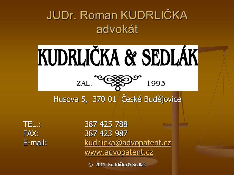 JUDr. Roman KUDRLIČKA advokát Husova 5, 370 01 České Budějovice TEL.:387 425 788 FAX:387 423 987 E-mail:kudrlicka@advopatent.czkudrlicka@advopatent.cz